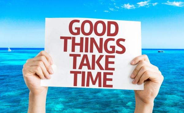 хорошие вещи требуют времени